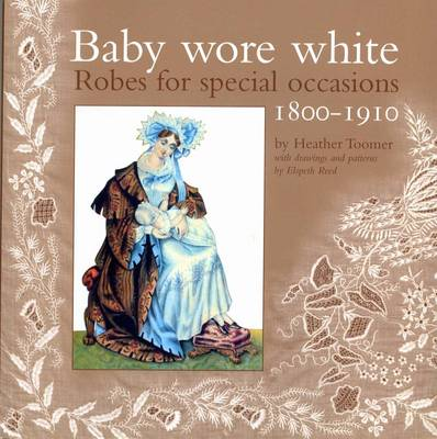 Baby Wore White: Robes for Special Occasions, 1800-1910 (Paperback)