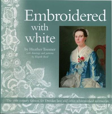 Embroidered with White: The 18th Century Fashion for Dresden Lace and Other Whiteworked Accessories (Paperback)