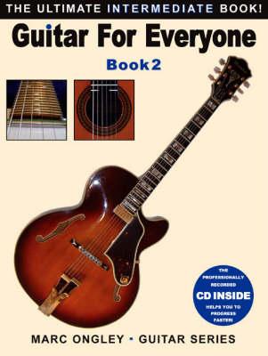 Guitar for Everyone: Ultimate Intermediate Book Bk.2: The ultimate intermediate book - Marc Ongley - guitar series (Paperback)