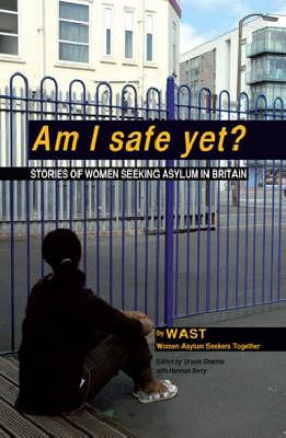 Am I Safe Yet?: Stories of Women Seeking Asylum in Britain (Paperback)