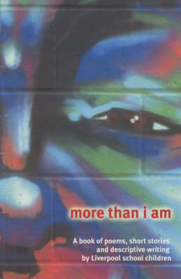 More Than I am: A Book of Poems, Short Stories and Descriptive Writing by Liverpool Schoolchildren (Paperback)