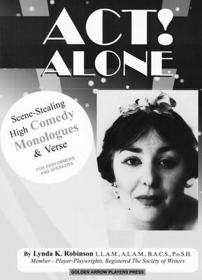 Act Alone!: Scene-stealing High Comedy Monologues and Verse for Performers and Speakers (Paperback)