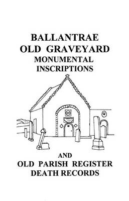 Ballantrae Old Graveyard Monumental Inscriptions and Old Parish Register Death Records (Paperback)