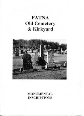 Patna Old Cemetery and Kirkyard Monumental Inscriptions (Paperback)