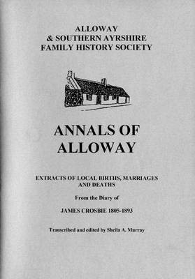 Annals of Alloway: Extracts of Local Births, Marriages and Deaths from the Diary of James Crosbie 1805-1893 (Paperback)