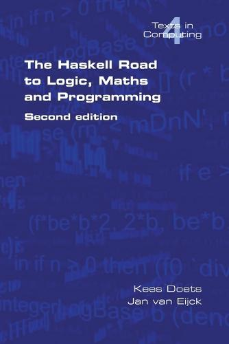 The Haskell Road to Logic, Maths and Programming: v. 4 - Texts in Computing S. (Paperback)