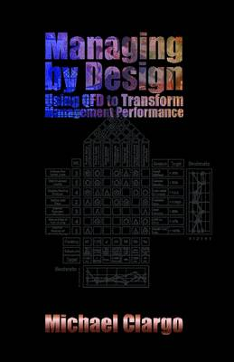 Managing by Design: Using QFD to Transform Management Performance (Paperback)