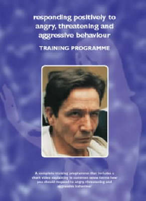 Responding Positively to Angry, Threatening and Aggressive Behaviour: A Training Programme - Managing Work Related Violence S.