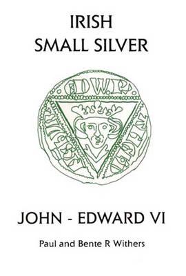 Irish Small Silver: John - Edward VI: Small Change-VI (Paperback)