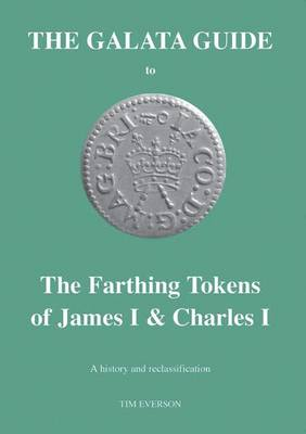The Galata Guide to the Farthing Tokens of James I and Charles I: A History and Reclassification (Paperback)