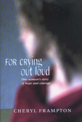 For Crying Out Loud: One Woman's Story of Hope and Courage (Paperback)