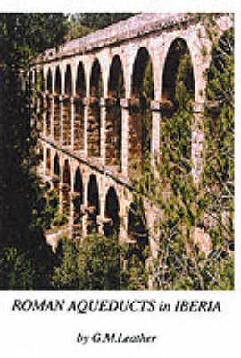 Roman Aqueducts in Iberia - Standing Rome Only S. (Paperback)