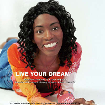 Live Your Dream: Positive Statements by Esther Stapleton Founder of the Award Winning Business Adosia Records (Paperback)