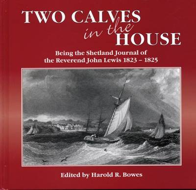 Two Calves in the House: Being the Shetland Journal of the Reverend John Lewis 1823-1825 (Hardback)