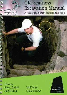 Old Scatness Excavation Manual: A Case Study in Archaeological Recording (Spiral bound)