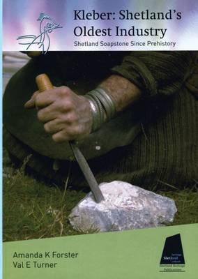 Kleber: Shetland's Oldest Industry: Shetland Soapstone Since Prehistory (Hardback)