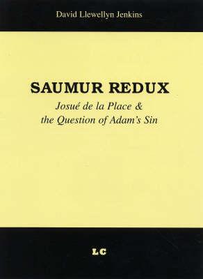 Saumur Redux: Josue' De La Place and the Question of Adam's Sin (Paperback)
