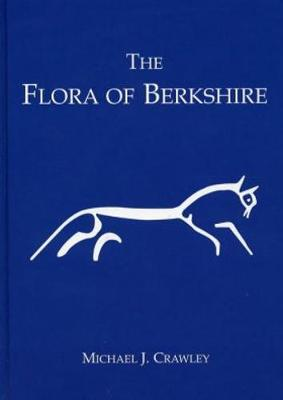 The Flora of Berkshire: Including those Parts of modern Oxfordshire that lie to the South of the River Thames (Hardback)