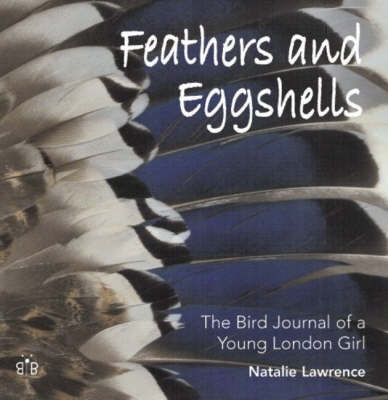 Feathers and Eggshells: The Bird Journal of a Young London Girl (Hardback)