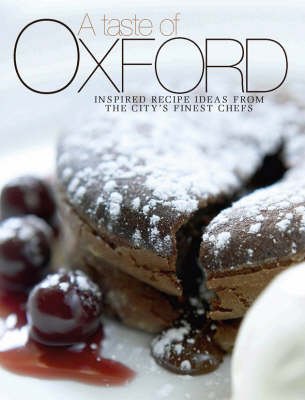 A Taste of Oxford: Inspired Recipe Ideas from the City's Finest Chefs (Hardback)