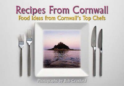 Recipes from Cornwall: Food Ideas from Cornwall's Top Chefs (Hardback)