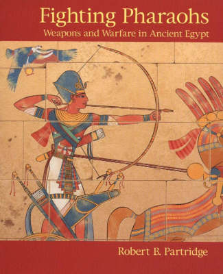 Fighting Pharaohs: Weapons and Warfare in Ancient Egypt (Paperback)