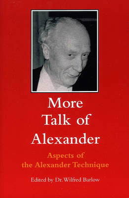 More Talk of Alexander: Aspects of the Alexander Technique (Paperback)