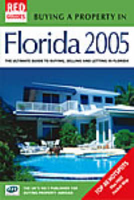 Buying a Property in Florida 2005: The Ultimate Guide to Buying, Selling and Letting in Florida - Red Guides (Paperback)