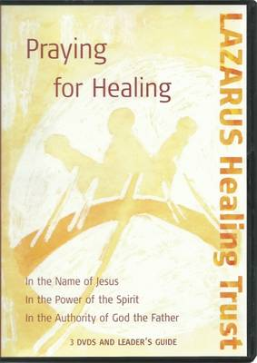 Praying for Healing: In the Name of Jesus, in the Power of the Spirit, in the Authority of God the Father: 3 Dvd's and Leader's Guide