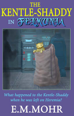 The Kentle-Shaddy in Felmunia: What Happened to the Kentle-Shaddy When He Was Left on Heremia? - The Kentle-Shaddy series (Paperback)