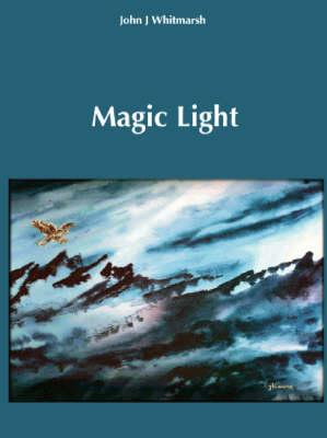 Magic Light: A Personal Anthology of John Whitmarsh (Paperback)