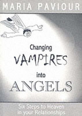 Changing Vampires into Angels: Six Steps to Heaven in Your Relationships (Paperback)