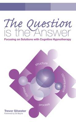 The Question is the Answer: Focusing on Solutions with Cognitive Hypnotherapy (Paperback)