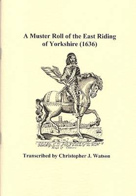 A Muster Roll of the East Riding of Yorkshire (1636): A Transcrition of Pages 1-66 of 'muster Rolls of the East Riding 1636' East Yorkshire Archives Ref. DDRI Acc. 2980 (Paperback)