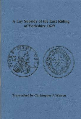 A Lay Subsidy of the East Riding of Yorkshire 1629 (Paperback)