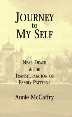 Journey to My Self: Near Death and the Transformation of Family Patterns (Paperback)