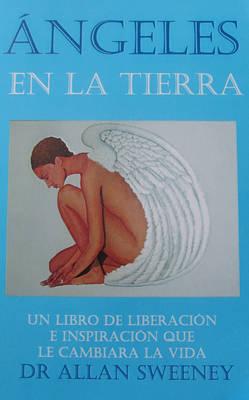 Angeles En La Tierra: Un Libro De De Liberacion E Inspiracion Que Le Cambiara La Vida (Paperback)