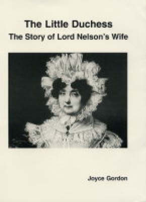 The Little Duchess: The Story of Lord Nelson's Wife (Paperback)