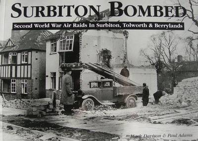 Surbiton Bombed: Second World War Air Raids in Surbiton, Tolworth and Berrylands (Paperback)