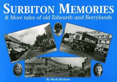 Surbiton Memories and More Tales of Old Tolworth and Berrylands (Paperback)