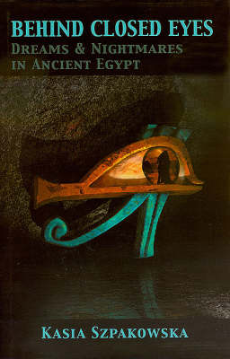 Behind Closed Eyes: Dreams and Nightmares in Ancient Egypt (Hardback)