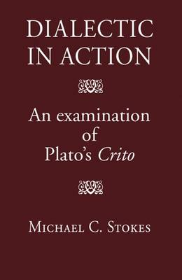 Dialectic in Action: An Examination of Plato's Crito (Hardback)