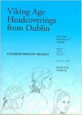 Viking Age Headcoverings from Dublin - Medieval Dublin Excavations Series B 6 (Hardback)