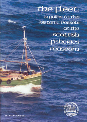 The Fleet: A Guide to the Historic Vessels at the Scottish Fisheries Museum (Paperback)