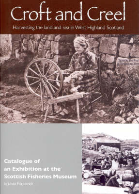 Croft and Creel: Catalogue of an Exhibition at the Scottish Fisheries Museum: Harvesting the Land and Sea in West Highland Scotland (Paperback)