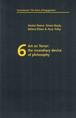 Art on Terror: The Incendiary Device of Philosophy - Transmission: the Rules of Engagement S. (Paperback)