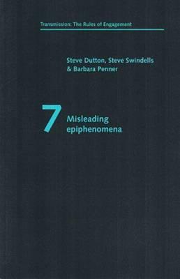 Misleading Epiphenomena - Transmission: the Rules of Engagement S. No. 7 (Paperback)