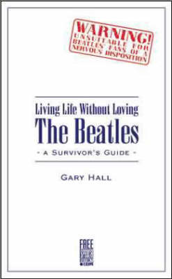 """Living Life without Loving the """"Beatles"""": A Survivor's Guide (Paperback)"""