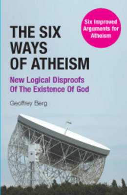 The Six Ways of Atheism: New Logical Disproofs of the Existence of God (Paperback)