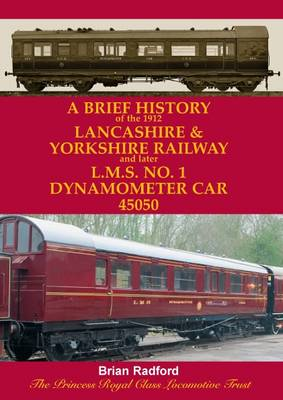 A Brief History of the 1912 Lancashire and Yorkshire Railway and Later L.M.S. No. 1 Dynamometer Car 45050 (Paperback)